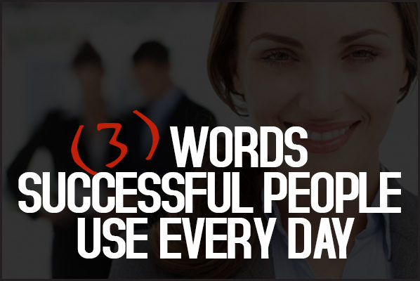 3 Words Successful People Use Every Day