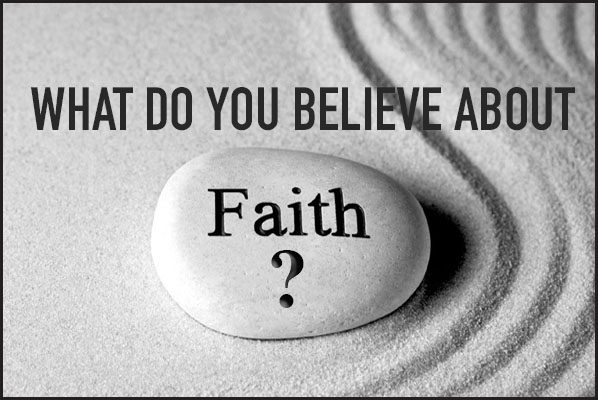What do you believe about faith?