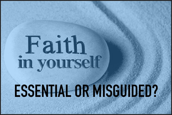Faith in Yourself: Is it Essential or Misguided?