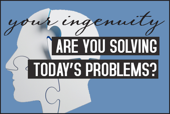 Your Ingenuity - solving Today's Problems