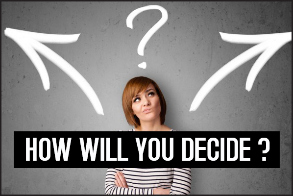 How will you decide?