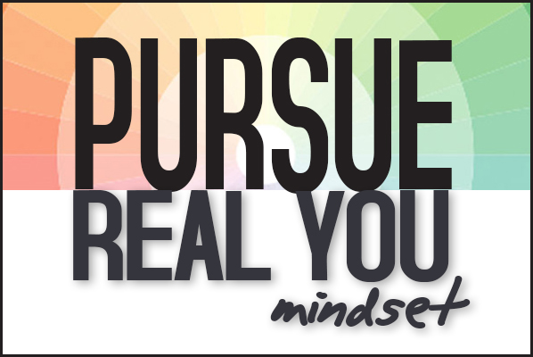 Pursuing a Real You Mindset