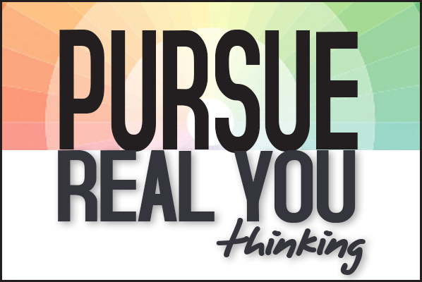 Pursue Real You thinking