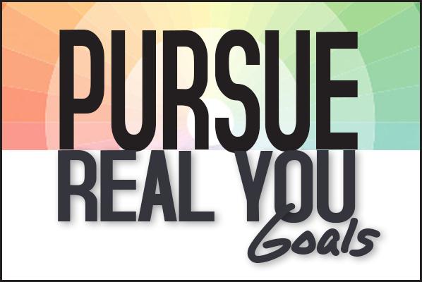 "Pursue ""Real You"" Goals"